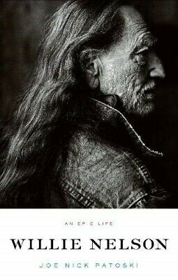Willie Nelson - An Epic Life - New Book Patoski, Joe Nick