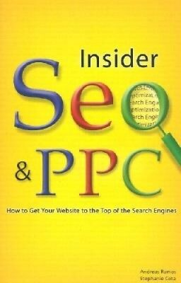 Insider SEO & PPC: How to Get Your Website to the Top of the Search Engines.