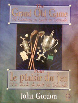 The Grand Old game - a century of Golf in Canada / John Gordon