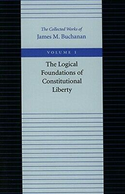 The Logical Foundations of Constitutional Liberty: 1 (Collected Works of James M