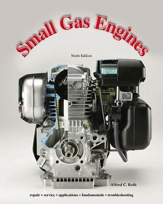 Small Gas Engines : Repair, Service, Applications, Fundamentals, Troubleshooting