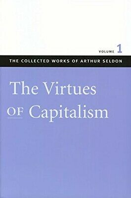 Virtues of Capitalism: v. 1 (Collected Works of Arthur Seldon) - New Book