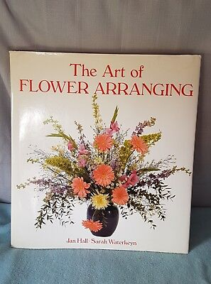 The Art Of Flower Arranging.  Hardcover.  By Jan Hall & Sarah Waterkeyn.