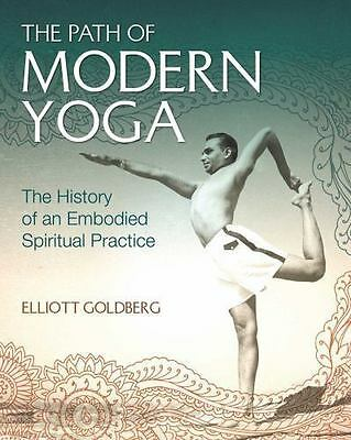 The Path of Modern Yoga: The History of an Embodied Spiritual Practice, Goldberg