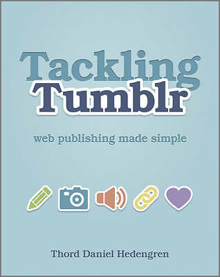 Tackling Tumblr: Web Publishing Made Simple by Thord Daniel Hedengren...
