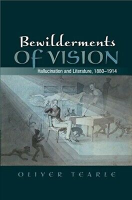 Bewilderments of Vision: Hallucination and Literature, 1880-1914 - New Book Tear