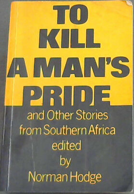 Hodge, Norman [Edotor .. To Kill A Mans Pride: And Other Stories From S. Africa