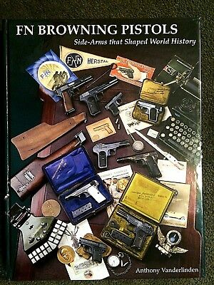 FN Browning Pistols Side-Arms that Shaped the World History 1st Edition SIgned