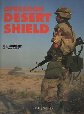 OPERATION DESERT SHIELD-GI´s im Land des schwarzen Goldes-by Micheletti & Debay