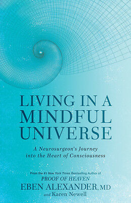 Living in a Mindful Universe 'A Neurosurgeon's Journey into the Heart of Conscio