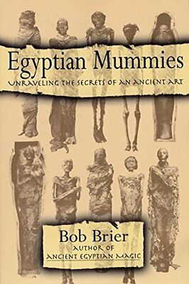 EGYPTIAN MUMMIES: UNRAVELING SECRETS OF AN ANCIENT ART By Bob Brier *BRAND NEW*