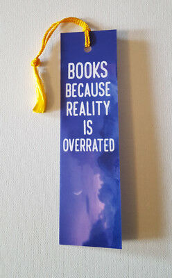 """Books because Reality"" design Bookmark for book lovers.Custom designed w tassel"