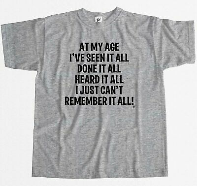 At My Age I've Done Seen It All Can't Remember It Mens T-Shirt