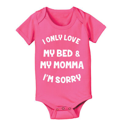 I ONLY LOVE MY BED AND MY MOMMA IM SORRY | funny Pink Girls Baby One Piece