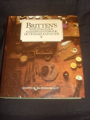 Brittens Watch & Clock Makers Handbook Dictionary & Guide by Richard Good16th Ed