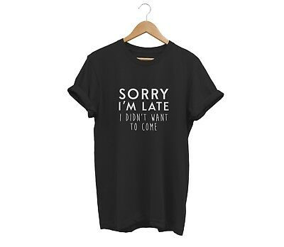 Sorry I'm Late T Shirt Unisex Mens Womens Funny Hipster Tumblr Swag Fashion