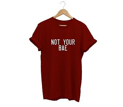 Not Your Bae T Shirt Unisex Mens Womens Funny Hipster Fashion Swag Slogan Retro