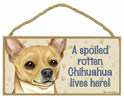 A spoiled rotten Chihuahua lives here! Wood Puppy Dog Sign Plaque Made in USA