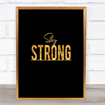 Stay Strong Quote Print Black & Gold Wall Art Picture