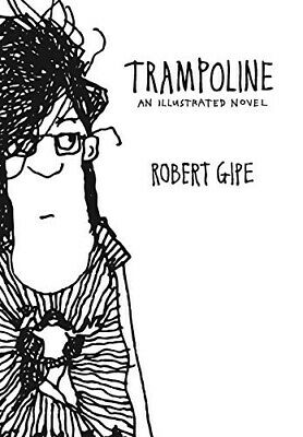 Trampoline: An Illustrated Novel - New Book Gipe, Robert