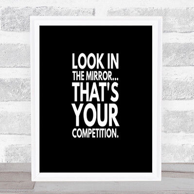 Look In The Mirror Its Your Competition Quote Print Poster Word Art Picture