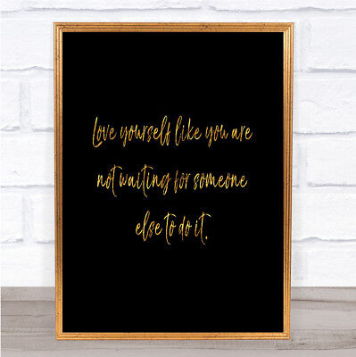 Love Yourself Quote Print Black & Gold Wall Art Picture