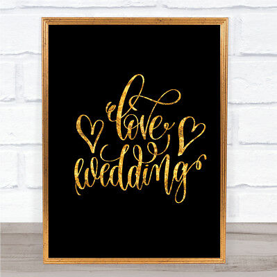 Love Wedding Quote Print Black & Gold Wall Art Picture