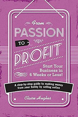 From Passion to Profit - Start Your Business in 6 Weeks or Less!: A step-by-ste