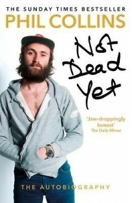 Not Dead Yet: The Autobiography by Phil Collins.