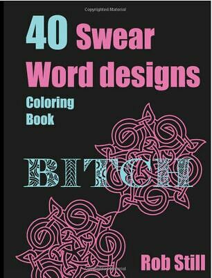 Swear Word Adult Colouring Book 40 Unique Sweary Designs 9781534747777