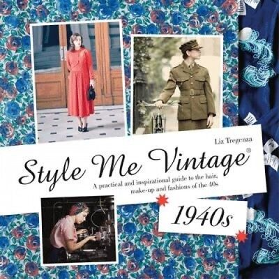 Style Me Vintage: 1940s: A Practical and Inspirational Guide to the Hair,