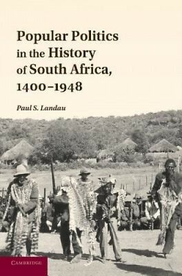 Popular Politics in the History of South Africa, 1400 1948 by Paul Stuart Landau