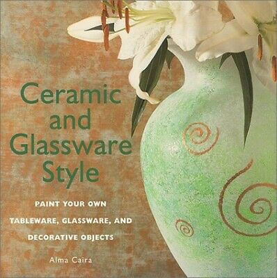 Ceramic and Glassware Style: Paint Your Own Tableware, Glassware, and Decorative