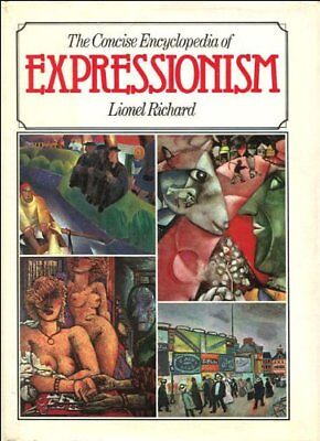 The Concise Encyclopaedia of Expressionism, Richard, Lionel, Used; Good Book