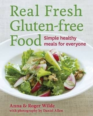 Real Fresh Gluten-free Food: Simple Healthy Meals for Everyone by Anna Wilde.