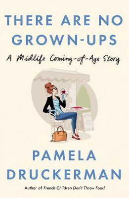 There Are No Grown-Ups by Pamela Druckerman