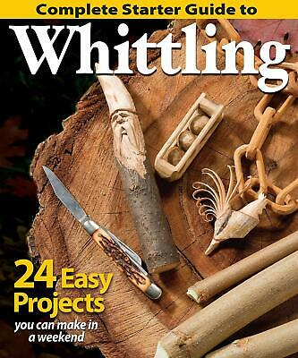 Complete Starter Guide to Whittling by Woodcarving Illustrated