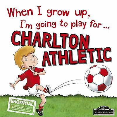 When I Grow Up I'm Going to Play for Charlton by Gemma Cary