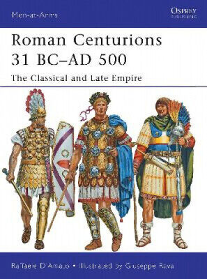 Roman Centurions 31 BC-AD 500: The Classical and Late Empire (Men-at-Arms).