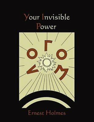 YOUR INVISIBLE POWER By Ernest Holmes **BRAND NEW**