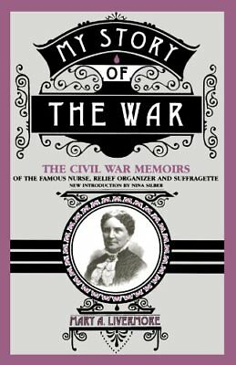 MY STORY OF WAR: CIVIL WAR MEMOIRS OF FAMOUS NURSE, RELIEF By Mary A. Mint