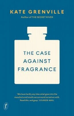 The Case Against Fragrance by Kate Grenville.