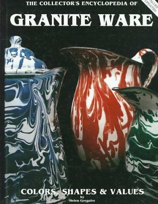 COLLECTOR'S ENCYCLOPEDIA OF GRANITE WARE: COLORS, SHAPES AND By Helen NEW