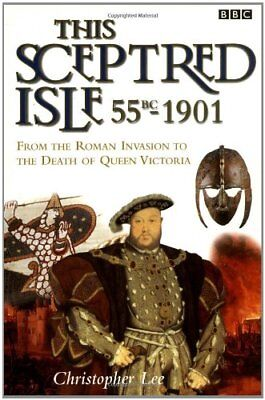 THIS SCEPTRED ISLE: 55 BC %C2%96 1901: ROMAN INVASION TO DEATH OF By NEW