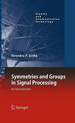 Symmetries and Groups in Signal Processing Sinha, Virendra P. Signals and Comm..