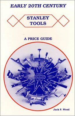 EARLY 20TH (TWENTIETH) CENTURY STANLEY TOOLS - A PRICE GUIDE WITH By Jack NEW