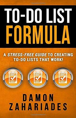 To-Do List Formula : A Stress-Free Guide to Creating to-Do Lists That Work! by D
