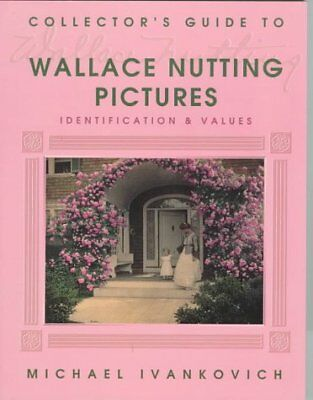 WALLACE NUTTING PICTURES: IDENTIFICATION AND VALUES (COLLECTOR'S By Michael *VG*