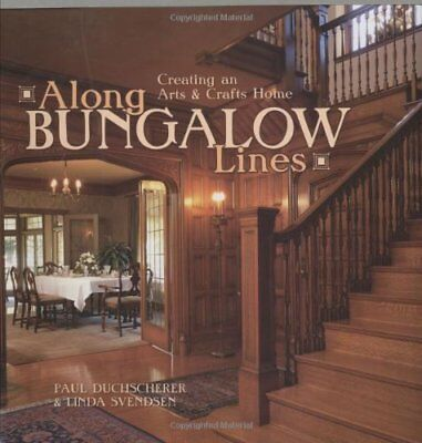 ALONG BUNGALOW LINES: CREATING AN ARTS & CRAFTS STYLE HOME By Paul NEW