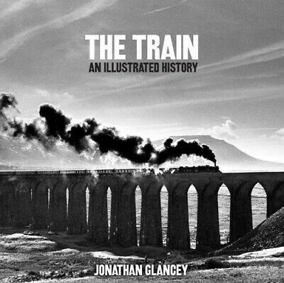 The Train: An Illustrated History - New Book Glancey, Jonathan